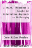 cover of I Think, Therefore I Laugh: An Alternative Approach to Philosophy