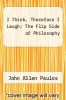 cover of I Think, Therefore I Laugh: The Flip Side of Philosophy (2nd edition)