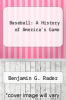cover of Baseball: A History of America`s Game
