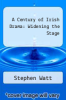 cover of A Century of Irish Drama: Widening the Stage