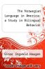 cover of The Norwegian Language in America; a Study in Bilingual Behavior (2nd edition)