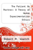 cover of The Patient As Partner: A Theory of Human Experimentation Ethics