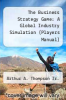 cover of The Business Strategy Game: A Global Industry Simulation (Players Manual) (6th edition)