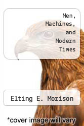 Men, Machines, and Modern Times by Elting E. Morison - ISBN 9780262130257