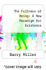 cover of The Fullness of Being: A New Paradigm for Existence