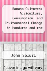 Cover of Banana Cultures: Agriculture, Consumption, and Environmental Change in Honduras and the United States EDITIONDESC (ISBN 978-0292709577)