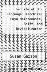 Cover of The Life of Our Language: Kaqchikel Maya Maintenance, Shift, and Revitalization EDITIONDESC (ISBN 978-0292728134)