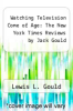 cover of Watching Television Come of Age: The New York Times Reviews by Jack Gould