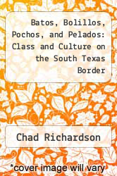 Cover of Batos, Bolillos, Pochos, and Pelados: Class and Culture on the South Texas Border 1 (ISBN 978-0292770911)