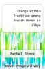cover of Change Within Tradition among Jewish Women in Libya