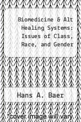 Cover of Biomedicine & Alt Healing Systems: Issues of Class, Race, and Gender EDITIONDESC (ISBN 978-0299166908)