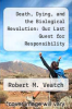 cover of Death, Dying, and the Biological Revolution: Our Last Quest for Responsibility