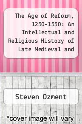 The Age of Reform, 1250-1550: An Intellectual and Religious History of Late Medieval and Reformation Europe by Steven Ozment - ISBN 9780300024777