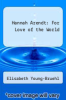 cover of Hannah Arendt: For Love of the World