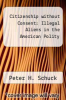 cover of Citizenship without Consent: Illegal Aliens in the American Polity