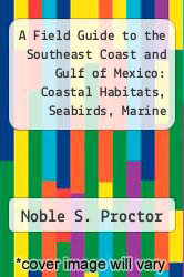Cover of A Field Guide to the Southeast Coast and Gulf of Mexico: Coastal Habitats, Seabirds, Marine Mammals, Fish, and Other Wildlife EDITIONDESC (ISBN 978-0300113280)