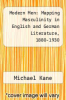 cover of Modern Men: Mapping Masculinity in English and German Literature, 1880-1930