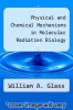 cover of Physical and Chemical Mechanisms in Molecular Radiation Biology