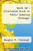 Speak Up!: Illustrated Guide to Public Speaking (Package) by Douglas M. Fraleigh - ISBN 9780312574284