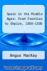 cover of Spain in the Middle Ages: From Frontier to Empire, 1000-1500