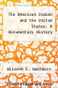 cover of The American Indian and the United States: A Documentary History