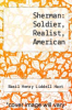 cover of Sherman: Soldier, Realist, American