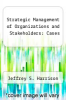 cover of Strategic Management of Organizations and Stakeholders : Cases