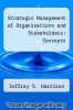 cover of Strategic Management of Organizations and Stakeholders : Concepts