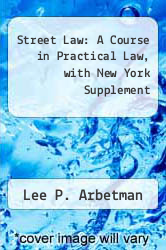 Street Law: A Course in Practical Law, with New York Supplement by Lee P. Arbetman - ISBN 9780314720849