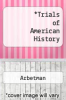 cover of Trials of American History