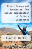 cover of Ethnic Groups and Boundaries: The Social Organization of Culture Difference