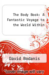 The Body Book: A Fantastic Voyage to the World Within by David Bodanis - ISBN 9780316100724