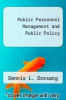 cover of Public Personnel Management and Public Policy