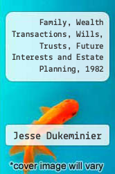Cover of Family, Wealth Transactions, Wills, Trusts, Future Interests and Estate Planning, 1982 Supplement EDITIONDESC (ISBN 978-0316195133)