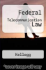 Federal Telecommunication Law by Kellogg - ISBN 9780316486767