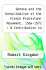cover of Geneva and the Consolidation of the French Protestant Movement, 1564-1572 : A Contribution to the History of Congregationalism, Presbyterianism, And