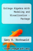 College Algebra With Modeling and Vis. -Package by Rockswold - ISBN 9780321373533