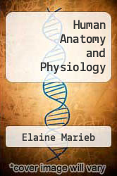 Human Anatomy and Physiology by Elaine Marieb - ISBN 9780321543127