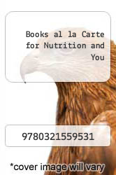 Cover of Books al la Carte for Nutrition and You EDITIONDESC (ISBN 978-0321559531)