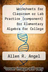 Worksheets for Classroom or Lab Practice (component) for Elementary Algebra for College Students by Allen R. Angel - ISBN 9780321653079