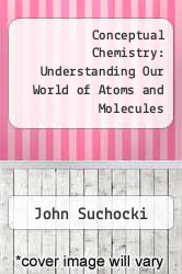 Cover of Conceptual Chemistry: Understanding Our World of Atoms and Molecules 4 (ISBN 978-0321695277)