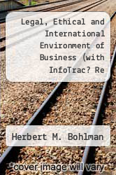 Legal, Ethical and International Environment of Business (with InfoTrac? Re by Herbert M. Bohlman - ISBN 9780324654271