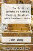 cover of The Political Economy of China`s Changing Relations with Southeast Asia