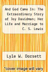 And God Came In: The Extraordinary Story of Joy Davidman; Her Life and Marriage to C. S. Lewis by Lyle W. Dorsett - ISBN 9780345317872