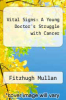 cover of Vital Signs: A Young Doctor`s Struggle with Cancer