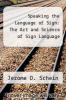 cover of Speaking the Language of Sign: The Art and Science of Sign Language