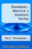 cover of Shoemaker: America`s Greatest Jockey