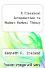 cover of A Classical Introduction to Modern Number Theory