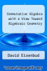 cover of Commutative Algebra with a View Toward Algebraic Geometry