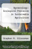 cover of Agroecology: Ecological Processes in Sustainable Agriculture